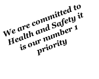 We are committed to Health and Safety it is our number 1 priority